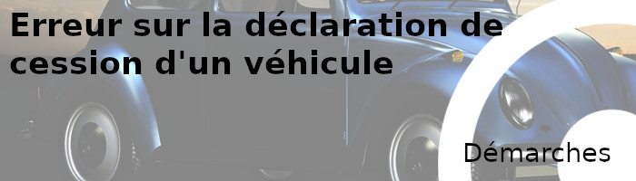 Comment déclarer la cession d'un véhicule ?